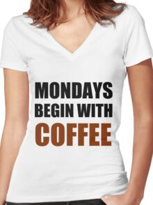 MONDAYS BEGIN WITH COFFEE Women's Fitted V-Neck T-Shirt