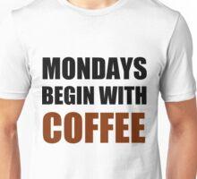 MONDAYS BEGIN WITH COFFEE Unisex T-Shirt