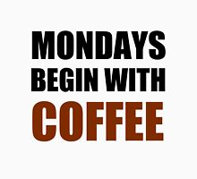MONDAYS BEGIN WITH COFFEE Unisex T-Shirt