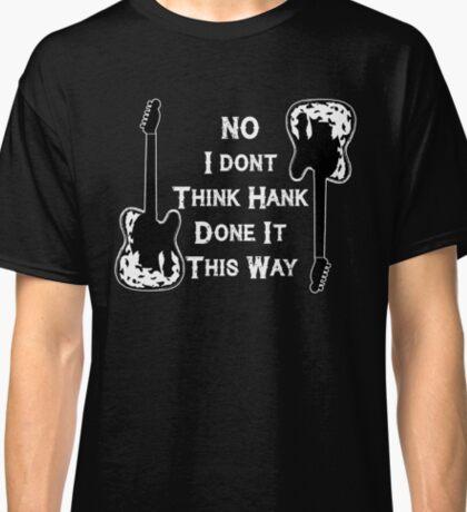 Waylon - No I Don't Think Hank Done It This Way Classic T-Shirt