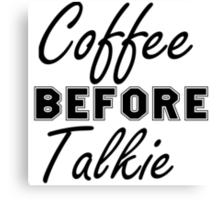 COFFEE BEFORE TALKIE Canvas Print