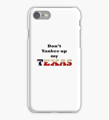 Don't Yankee up my Texas iPhone Case/Skin