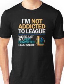 I'm not addicted to League of Legends Unisex T-Shirt