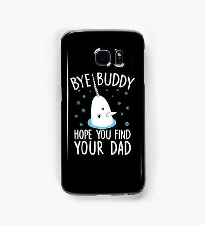 Funny Elf Quote Gift Bye Buddy Hope You Find Your Dad Tshirt Samsung Galaxy Case/Skin