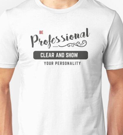 be professional, clear and show your personality Unisex T-Shirt