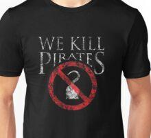We kill Pirates Unisex T-Shirt