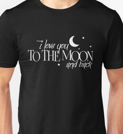 I Love You To The Moon And Back T-Shirt Funny Men Women Gift Unisex T-Shirt