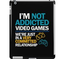 I'm not addicted to video games... We're just in a very committed relationship iPad Case/Skin