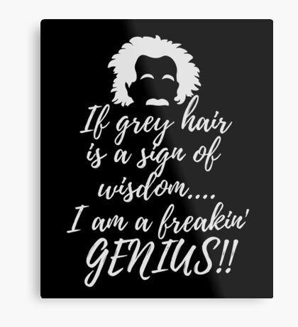 I am a genius shirt obviously my grey hair is a sign of wisdom Metal Print