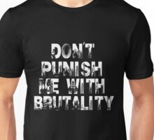 Don't Punish Me With Brutality Unisex T-Shirt