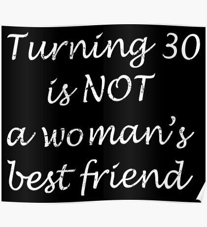 Turning 30 is NOT a woman's best friend Poster