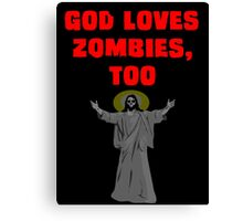 God Loves Zombies, Too. Canvas Print