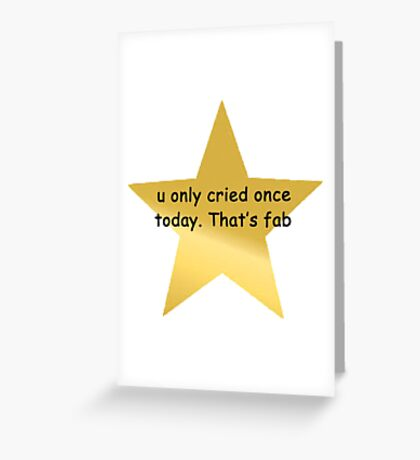 u only cried once  Greeting Card