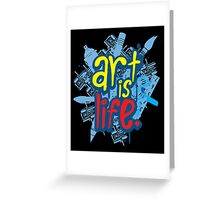 Art is Life Series - Graphic Greeting Card