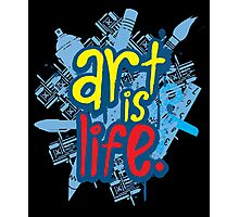 Art is Life Series - Graphic Photographic Print