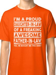 I'm A Proud Daughter In Law Of A Freaking Awesome Father In Law Classic T-Shirt