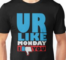 You are like Monday Unisex T-Shirt