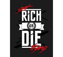 Get Rich or Die Trying Photographic Print