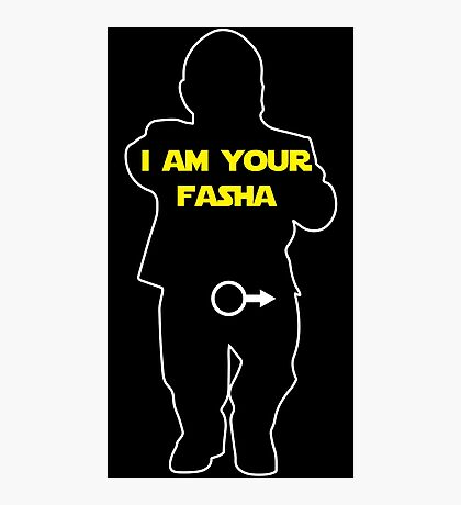I AM YOUR FATHER / FASHA / DAD / DADDY Photographic Print