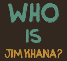 Who is Jim Khana? (1) by PlanDesigner