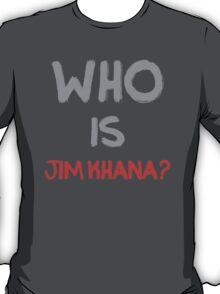 Who is Jim Khana? (7) T-Shirt