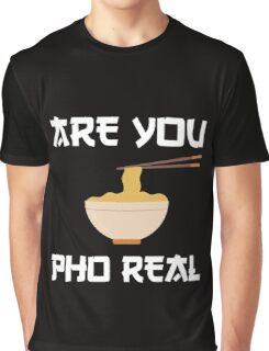 Are You Pho Fo For Real Silly Asian Korean Vietnamese Phrase Love Pun Graphic T-Shirt