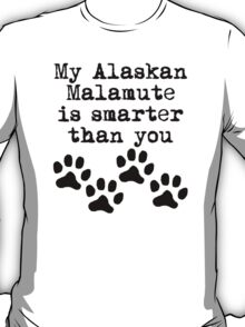My Alaskan Malamute Is Smarter Than You T-Shirt