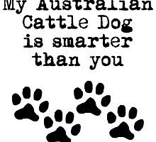 My Australian Cattle Dog Is Smarter Than You by kwg2200