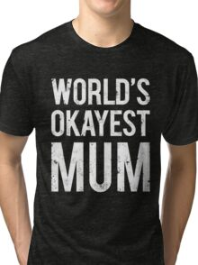 World's Okayest Mom Tri-blend T-Shirt