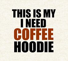 THIS IS MY I NEED COFFEE HOODIE Hoodie