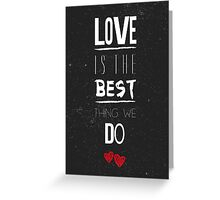 Love is the best we do quote Greeting Card