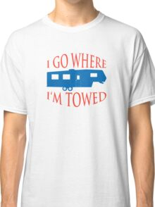 I Go Where I'm Towed - Fifth Wheel - Red, White & Blue Classic T-Shirt