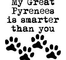 My Great Pyrenees Is Smarter Than You by kwg2200