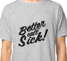 Better Call Sick Classic T-Shirt