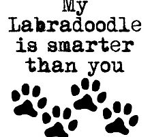 My Labradoodle Is Smarter Than You by kwg2200