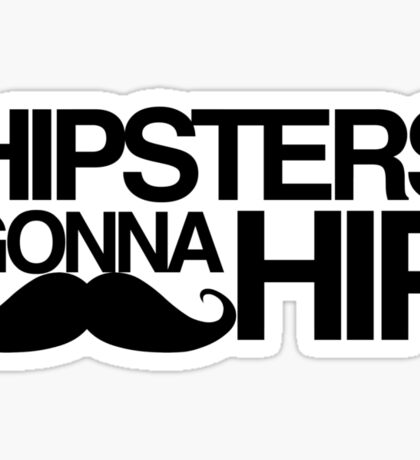 Hipsters gonna hip Sticker