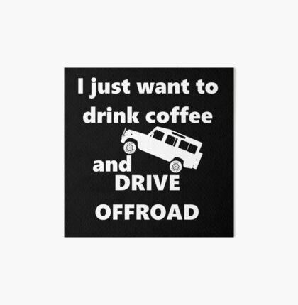 Drink Coffee - Offroad - Defender 110 Art Board