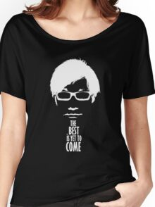 The best is yet to come from Kojima - Black Edition  Women's Relaxed Fit T-Shirt