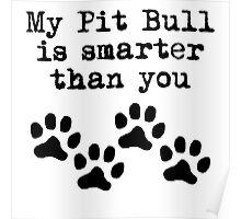 My Pit Bull Is Smarter Than You Poster
