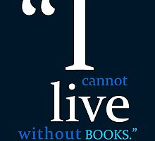 I Cannot Live Without Books - Jefferson Quote by Mellark90