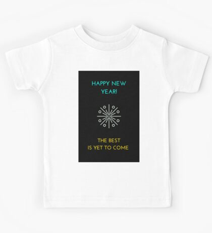 HAPPY NEW YEAR - the best is yet to come Kids Tee