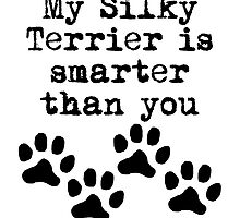 My Silky Terrier Is Smarter Than You by kwg2200