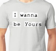 I wanna be yours Unisex T-Shirt