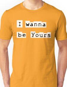 I wanna be yours Unisex T-Shirt