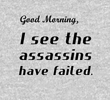 GOOD MORNING, I SEE THE ASSASSINS HAVE FAILED Womens Fitted T-Shirt