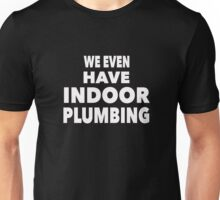 We Even Have Indoor Plumbing Funny t shirt Unisex T-Shirt