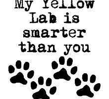 My Yellow Lab Is Smarter Than You by kwg2200