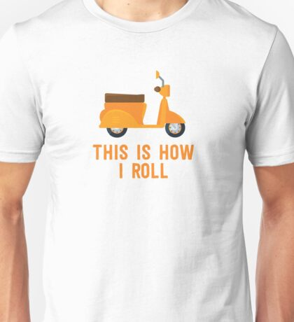 This is how I roll scooter motorcycle Unisex T-Shirt