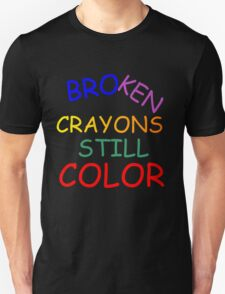 BROKEN CRAYONS STILL COLOR Unisex T-Shirt