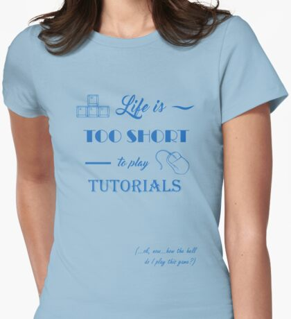Life is too short to play tutorials Womens Fitted T-Shirt